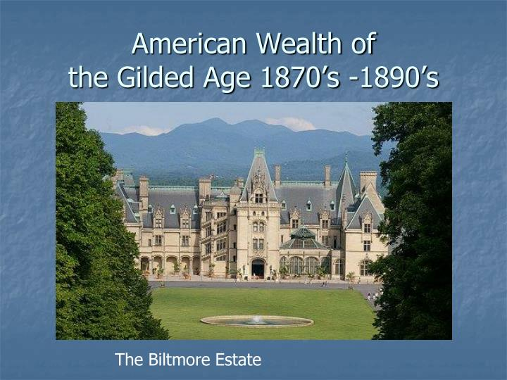 American wealth of the gilded age 1870 s 1890 s