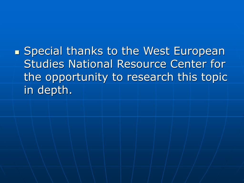 Special thanks to the West European Studies National Resource Center for the opportunity to research this topic in depth.