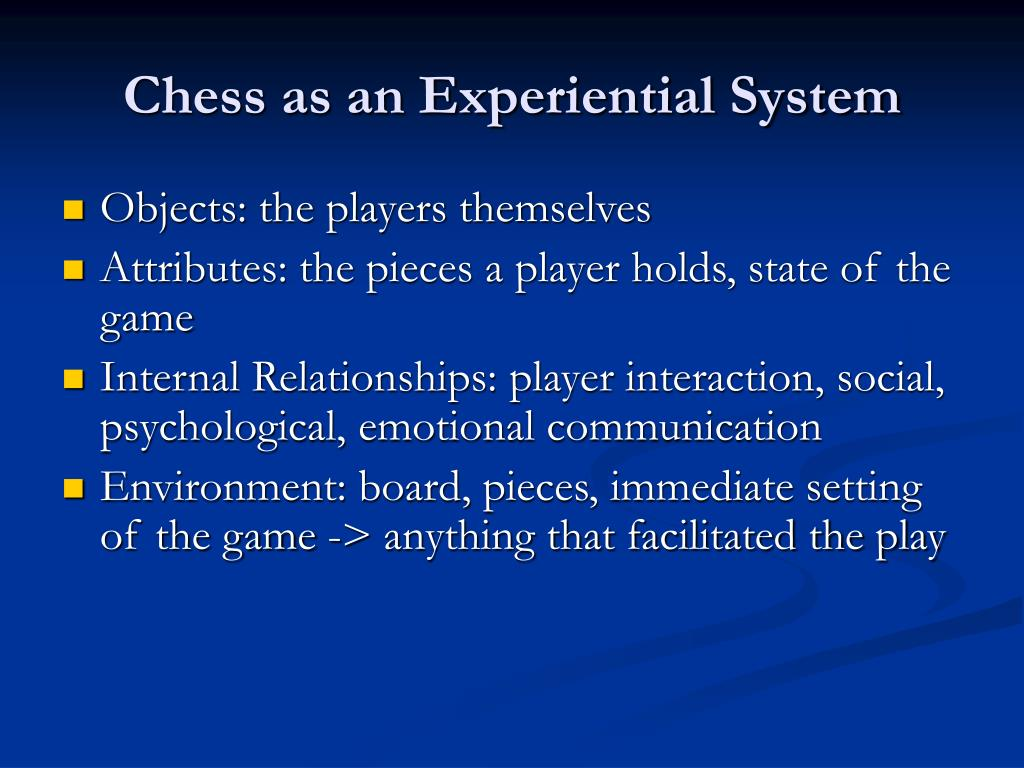 Chess as an Experiential System