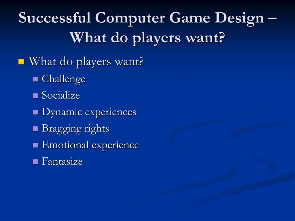Successful Computer Game Design – What do players want?