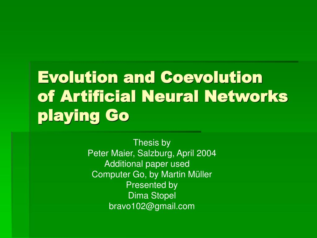 evolution and coevolution of artificial neural networks playing go l.