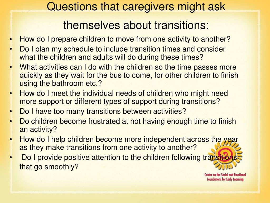 Questions that caregivers might ask themselves about transitions: