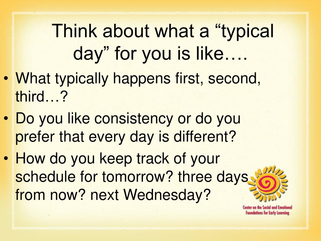 "Think about what a ""typical day"" for you is like…."