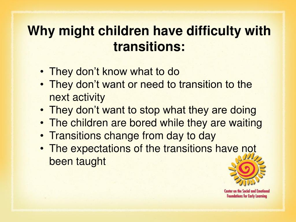 Why might children have difficulty with transitions: