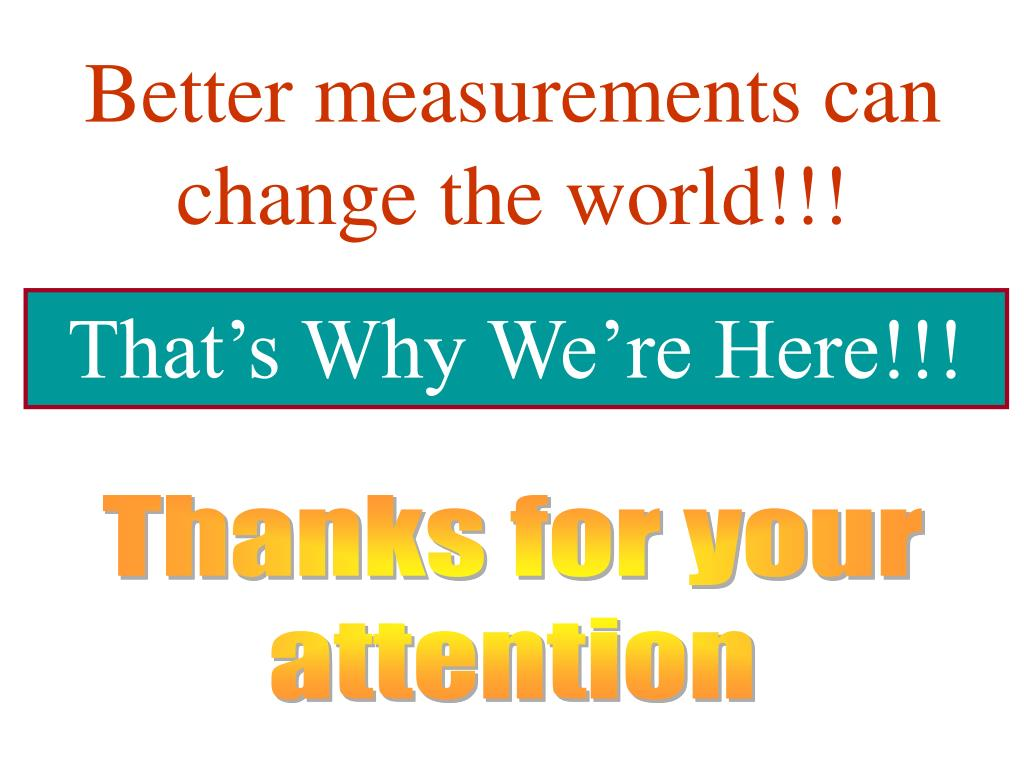 Better measurements can change the world!!!