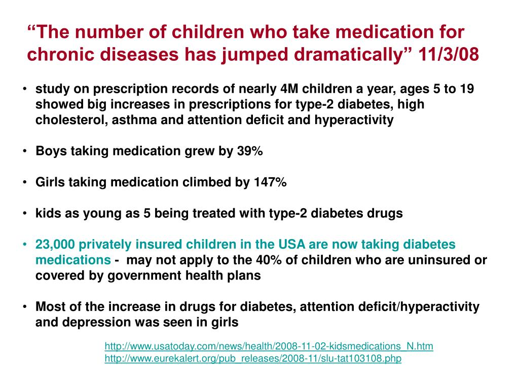 """""""The number of children who take medication for chronic diseases has jumped dramatically"""" 11/3/08"""