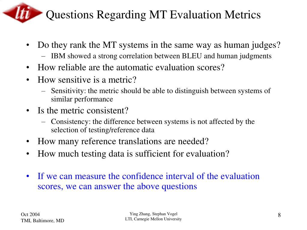 Questions Regarding MT Evaluation Metrics
