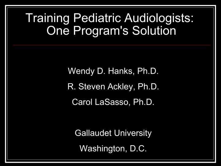 Training pediatric audiologists one program s solution
