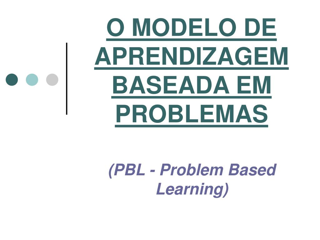 O MODELO DE APRENDIZAGEM BASEADA EM PROBLEMAS