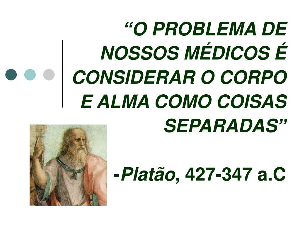 """""""O PROBLEMA DE NOSSOS MÉDICOS É CONSIDERAR O CORPO E ALMA COMO COISAS SEPARADAS"""""""