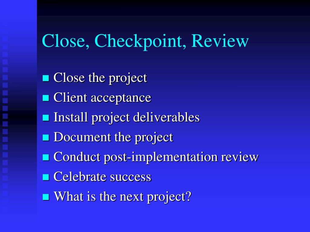 Close, Checkpoint, Review