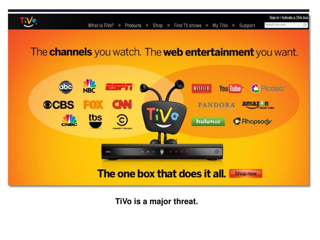 TiVo is a major threat.