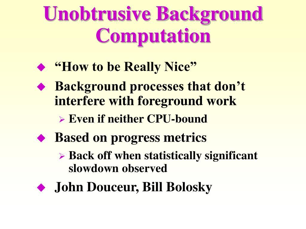 Unobtrusive Background Computation