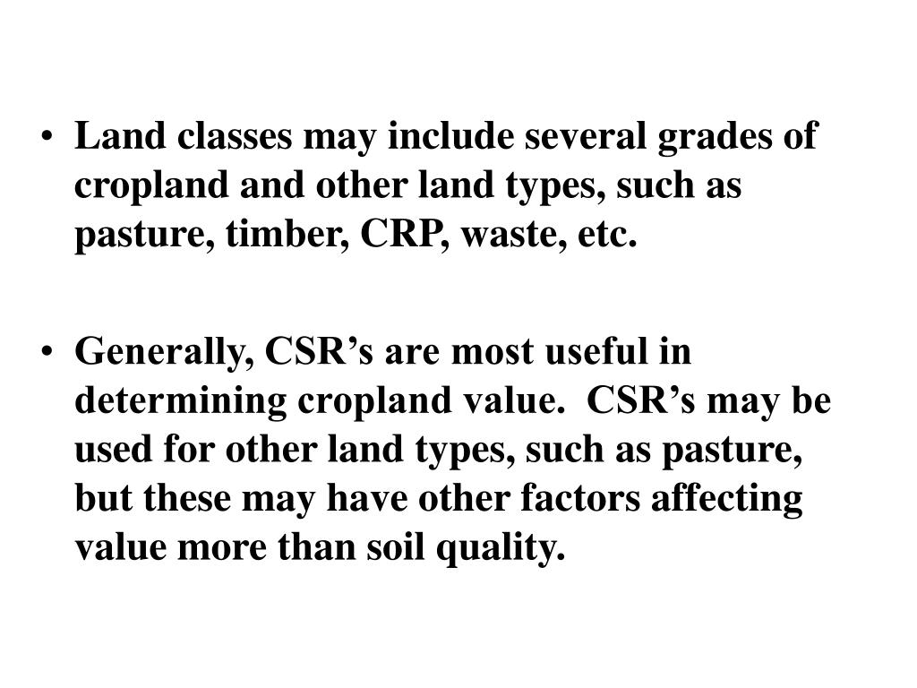 Land classes may include several grades of cropland and other land types, such as pasture, timber, CRP, waste, etc.