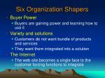 six organization shapers