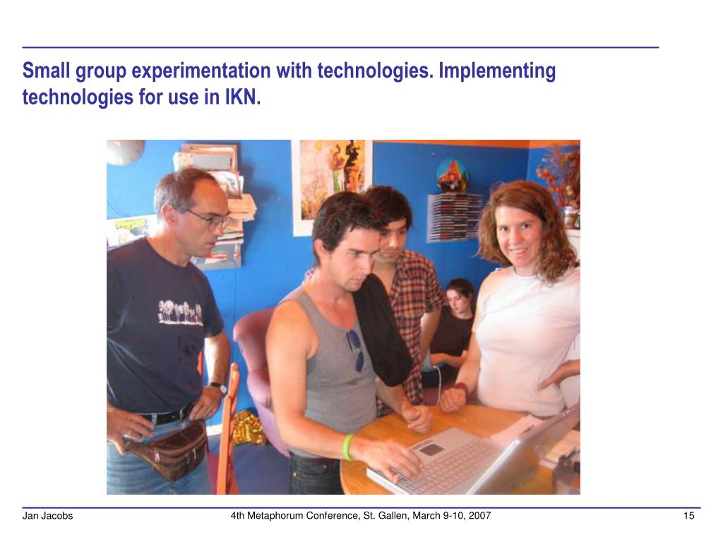 Small group experimentation with technologies. Implementing technologies for use in IKN.