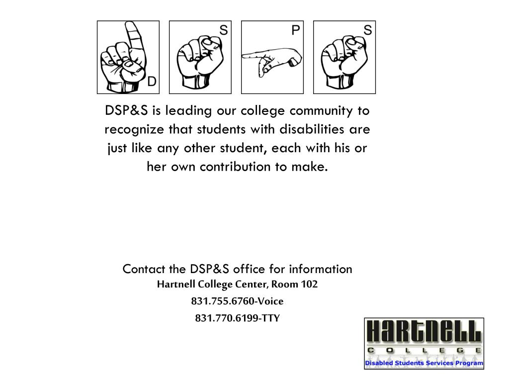 DSP&S is leading our college community to recognize that students with disabilities are just like any other student, each with his or her own contribution to make.