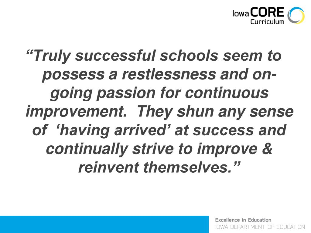 """""""Truly successful schools seem to possess a restlessness and on-going passion for continuous improvement.  They shun any sense of  'having arrived' at success and continually strive to improve & reinvent themselves."""""""
