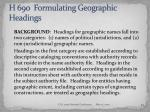 h 690 formulating geographic headings