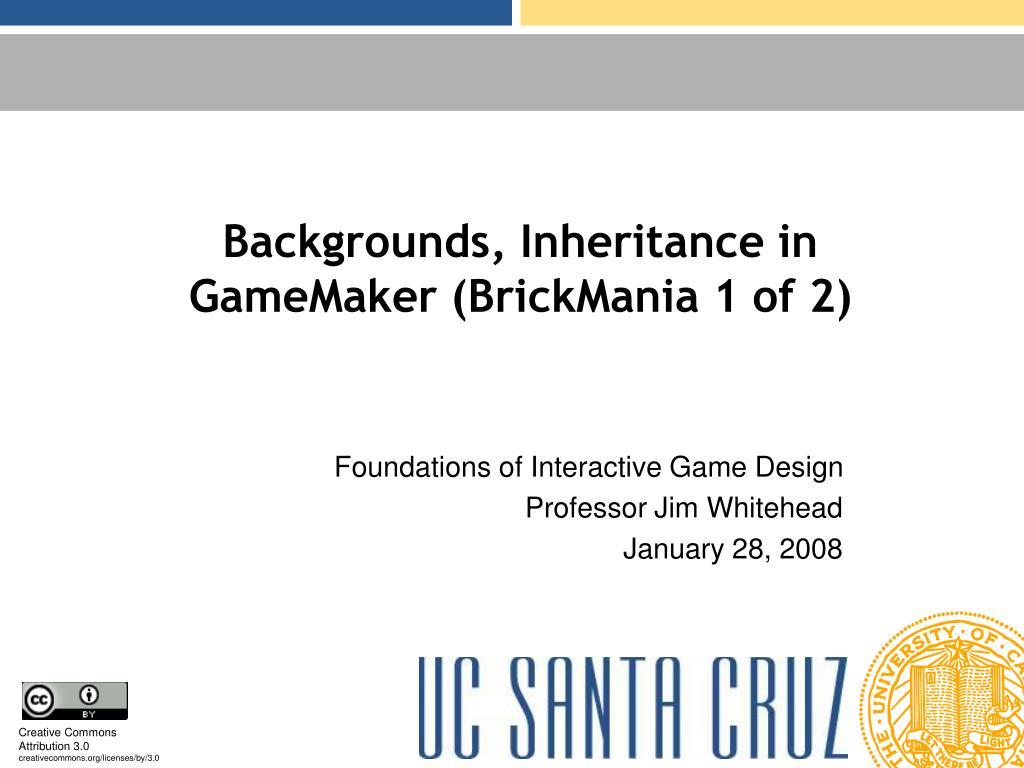 Backgrounds, Inheritance in GameMaker (BrickMania 1 of 2)