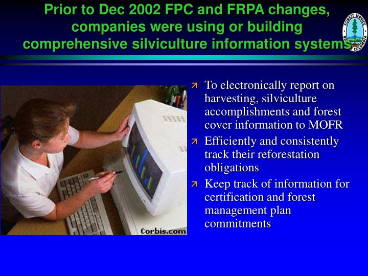 Prior to Dec 2002 FPC and FRPA changes, companies were using or building comprehensive silviculture ...