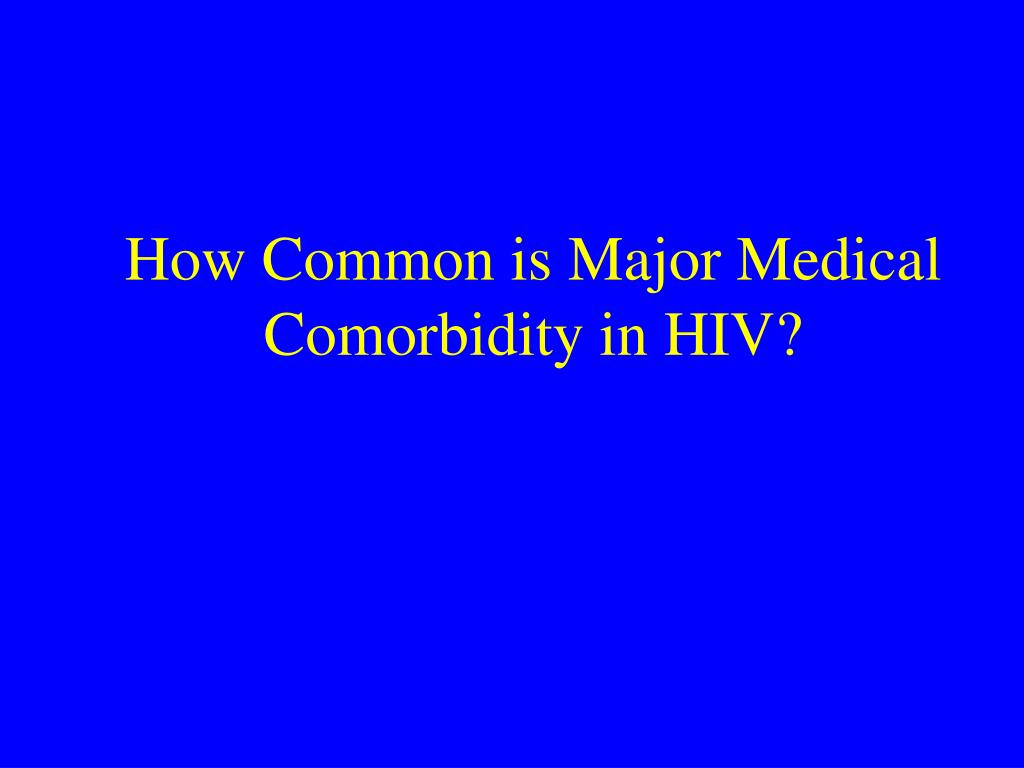 How Common is Major Medical Comorbidity in HIV?