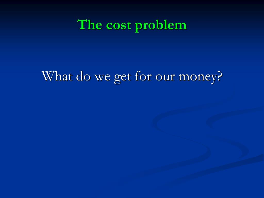 The cost problem