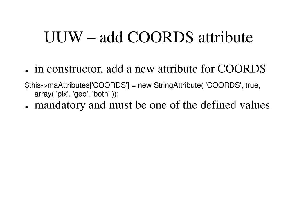 UUW – add COORDS attribute