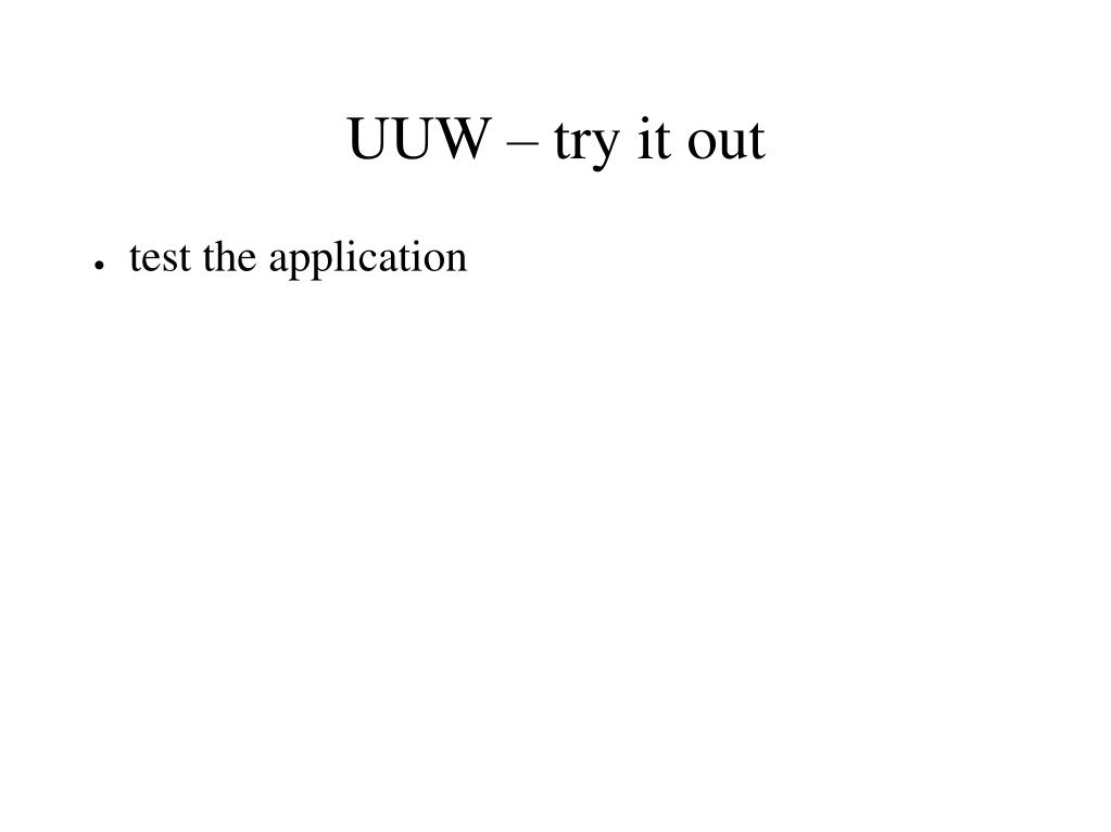 UUW – try it out