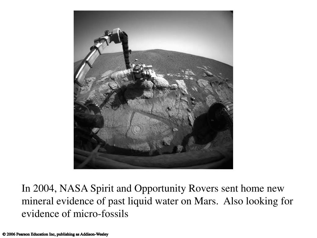 In 2004, NASA Spirit and Opportunity Rovers sent home new mineral evidence of past liquid water on Mars.  Also looking for evidence of micro-fossils