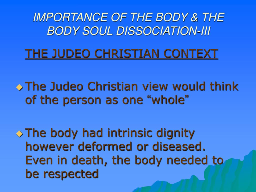 IMPORTANCE OF THE BODY & THE BODY SOUL DISSOCIATION-III