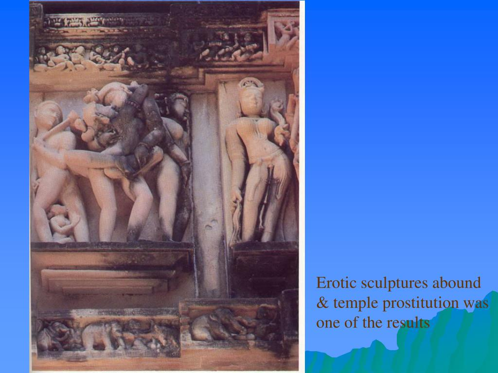 Erotic sculptures abound & temple prostitution was one of the results