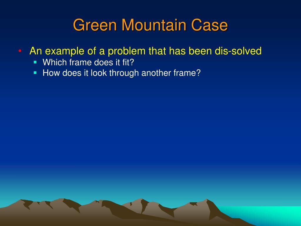 Green Mountain Case