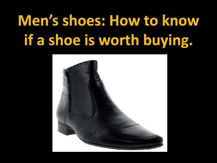 Men s shoes how to know if a shoe is worth buying