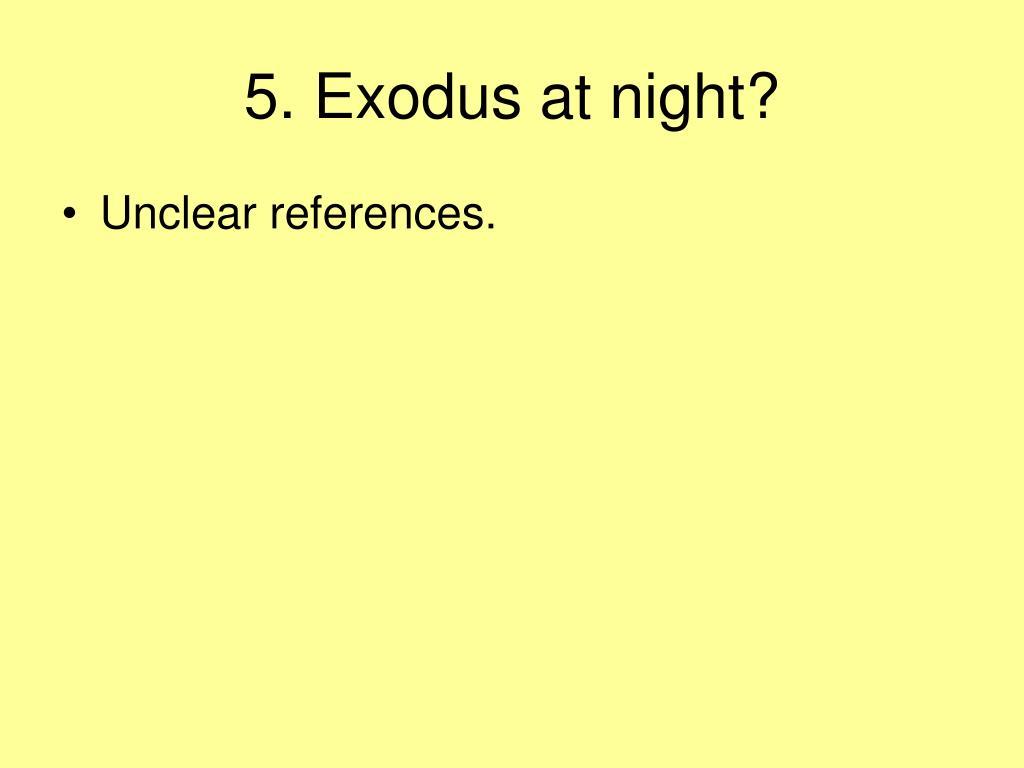 5. Exodus at night?