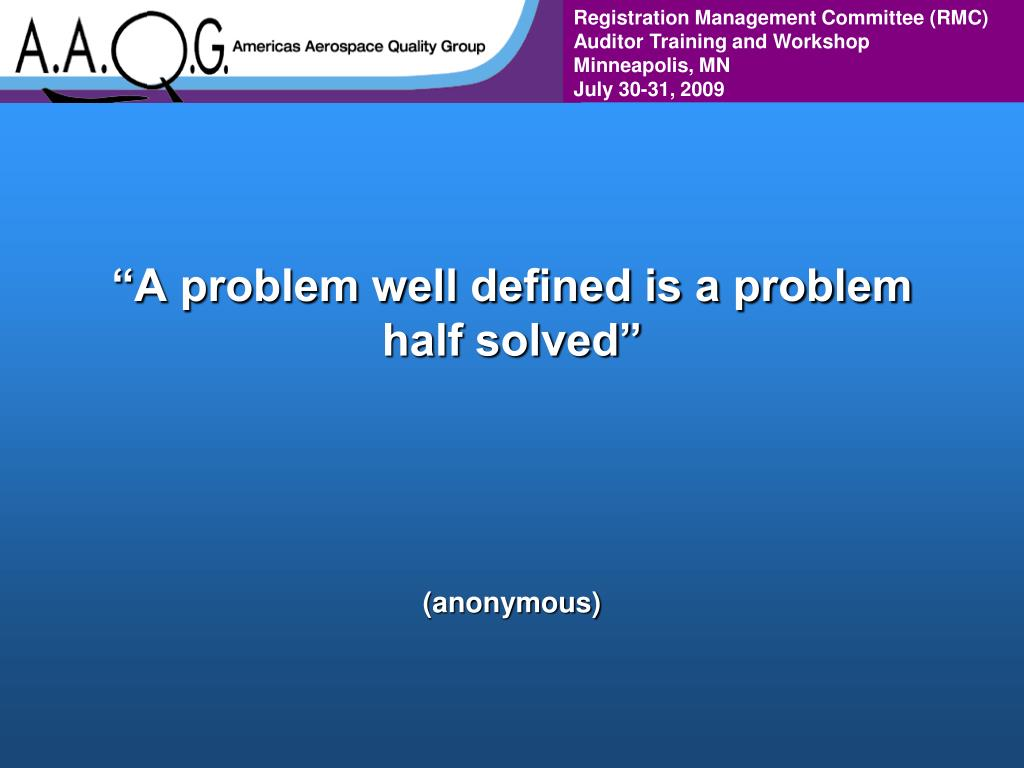 """""""A problem well defined is a problem half solved"""""""