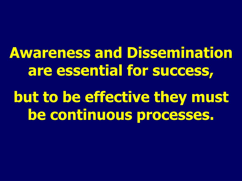 Awareness and Dissemination are essential for success,