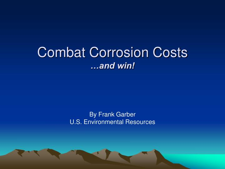 Combat corrosion costs and win