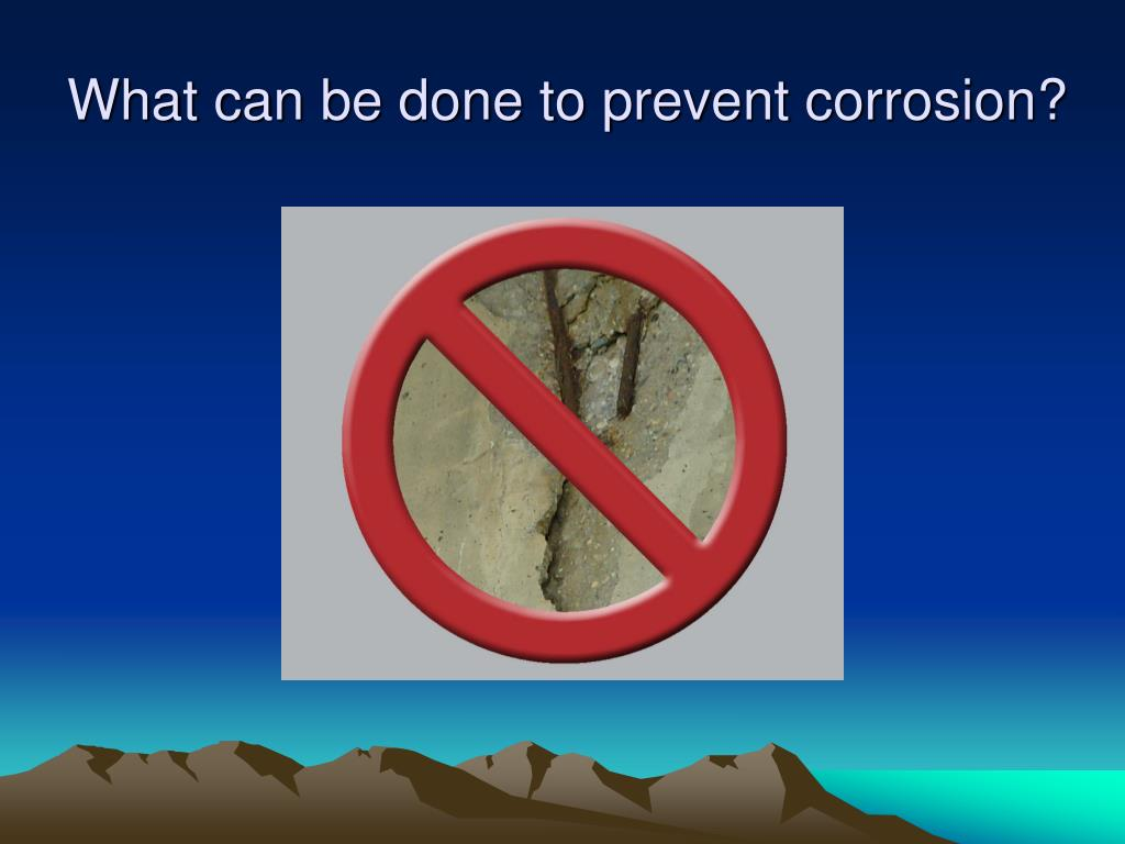 What can be done to prevent corrosion?