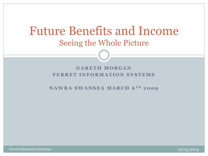 Future benefits and income seeing the whole picture