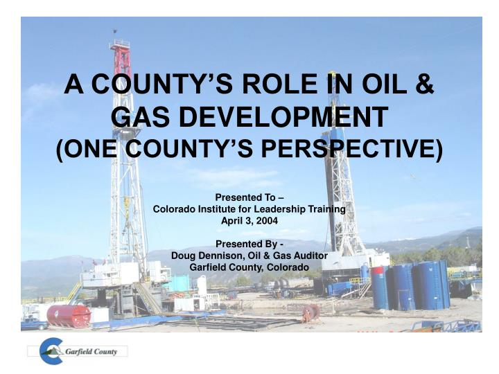A county s role in oil gas development one county s perspective