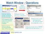 watch window operations