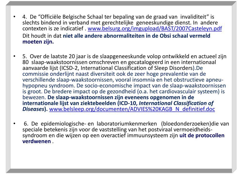 """4.  De """"Officiële Belgische Schaal ter bepaling van de graad van  invaliditeit"""" is slechts bindend in verband met gerechtelijke  geneeskundige dienst. In  andere contexten is ze indicatief ."""