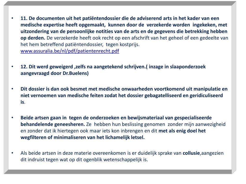 11. De documenten uit het patiëntendossier die de adviserend arts in het kader van een medische expertise heeft opgemaakt,  kunnen door de  verzekerde worden  ingekeken, met uitzondering van de persoonlijke notities van de arts en de gegevens die betrekking hebben op derden.