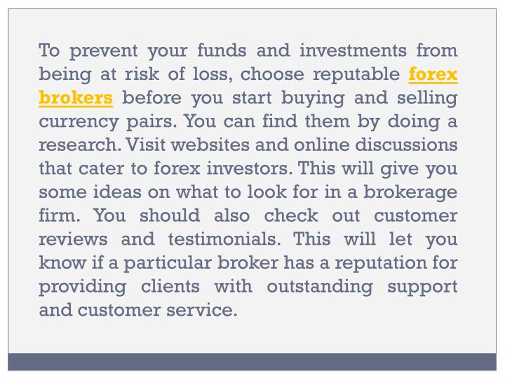To prevent your funds and investments from being at risk of loss, choose reputable