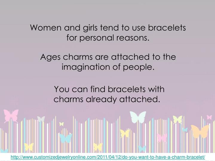 Women and girls tend to use bracelets for personal reasons.