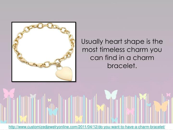 Usually heart shape is the most timeless charm you can find in a charm bracelet.