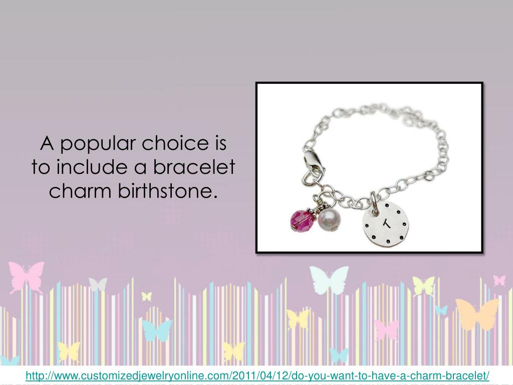A popular choice is to include abracelet charm birthstone.
