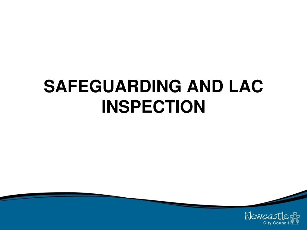 safeguarding and lac inspection l.