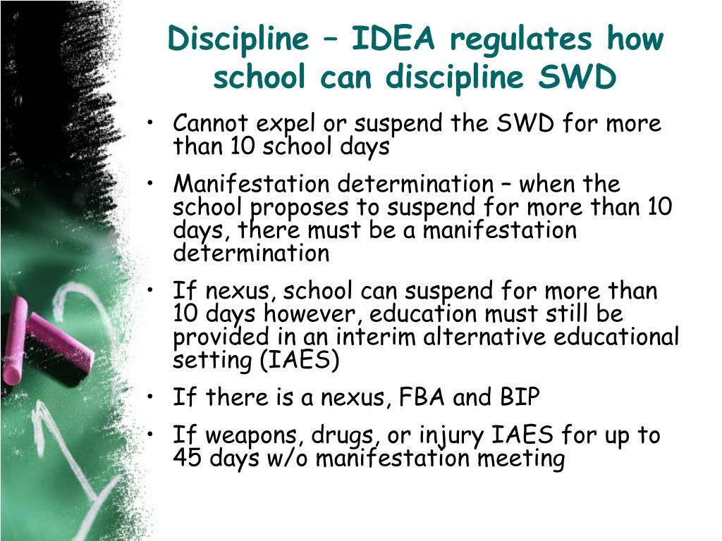 Discipline – IDEA regulates how school can discipline SWD